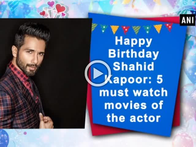 Happy Birthday Shahid Kapoor: 5 must watch movies of the actor