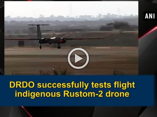 DRDO successfully tests flight indigenous Rustom-2 drone