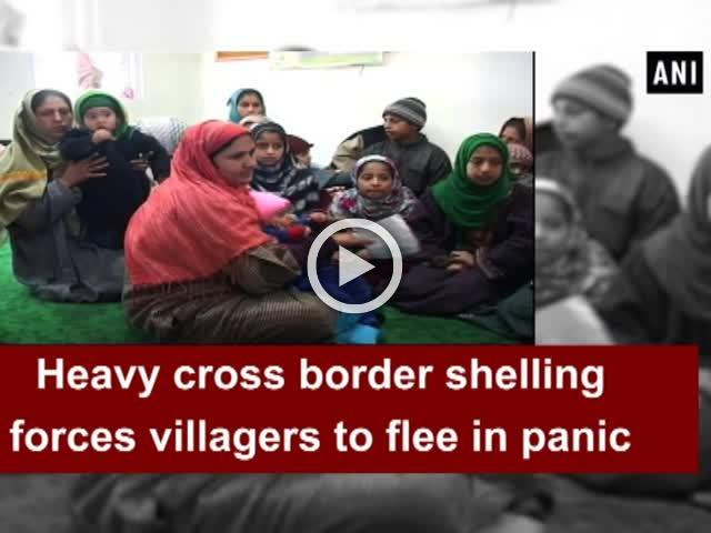 Heavy cross border shelling forces villagers to flee in panic