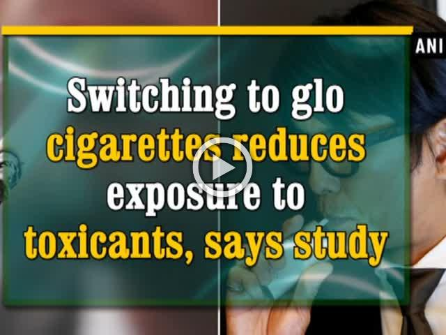 Switching to glo cigarettes reduces exposure to toxicants, says study