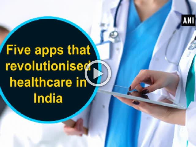 Five apps that revolutionised healthcare in India