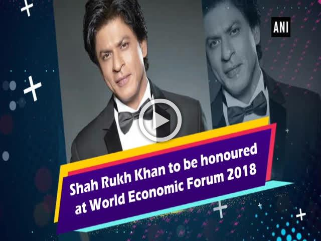 Shah Rukh Khan to be honoured at World Economic Forum 2018