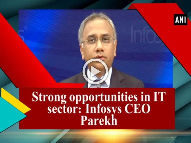 Strong opportunities in IT sector: Infosys CEO Parekh