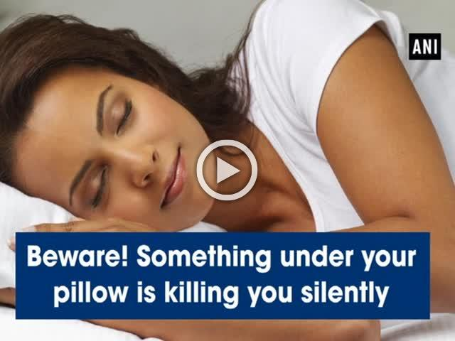 Beware! Something under your pillow is killing you silently