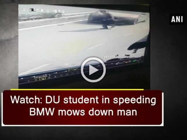 Watch: DU student in speeding BMW mows down man