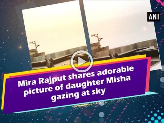 Mira Rajput shares adorable picture of daughter Misha gazing at sky