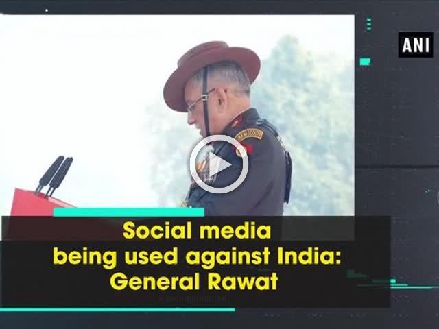 Social media being used against India: General Rawat