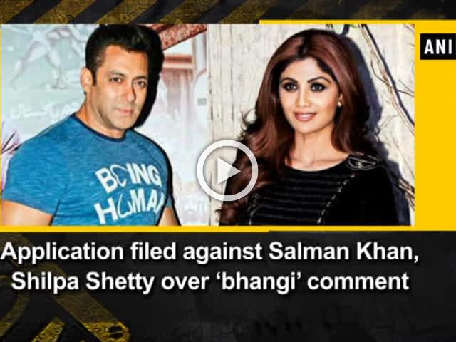 Application filed against Salman Khan, Shilpa Shetty over 'bhangi' comment
