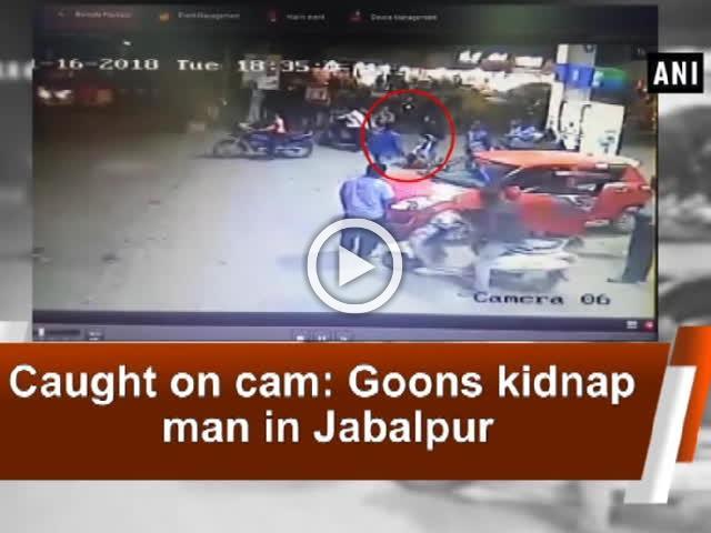 Caught on cam: Goons kidnap man in Jabalpur