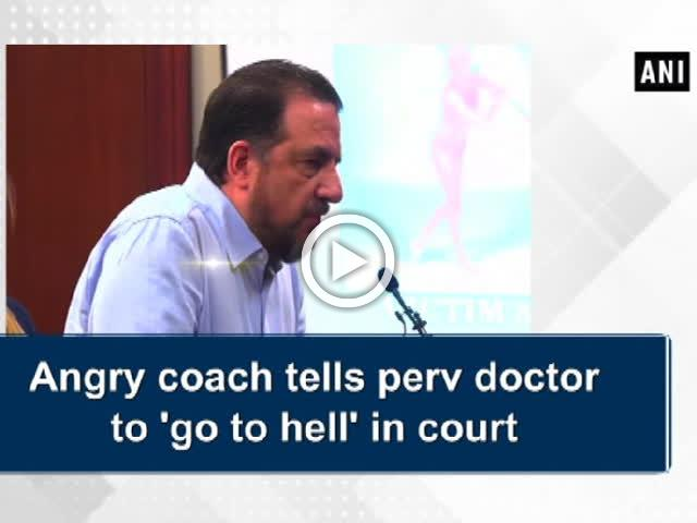Angry coach tells perv doctor to 'go to hell' in court