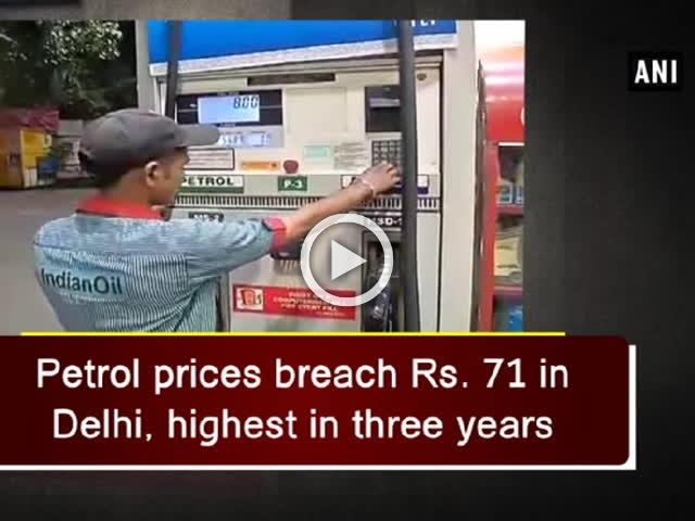 Petrol prices breach Rs. 71 in Delhi, highest in three years