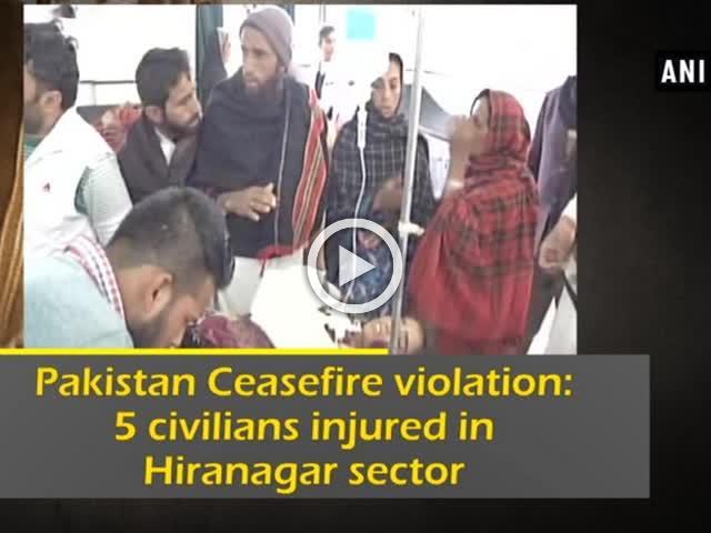 Pakistan Ceasefire violation: 5 civilians injured in Hiranagar sector