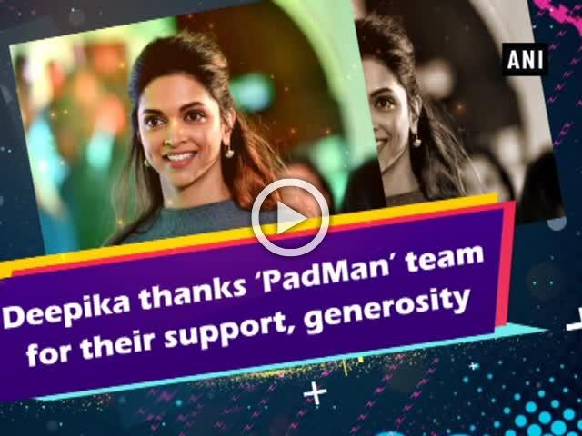 Deepika thanks 'PadMan' team for their support, generosity