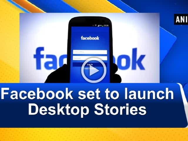 Facebook set to launch Desktop Stories