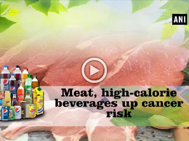 Meat, high-calorie beverages up cancer risk