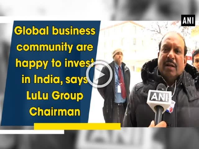 Global business community are happy to invest in India, says LuLu Group Chairman
