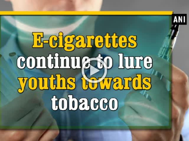 E-cigarettes continue to lure youths towards tobacco