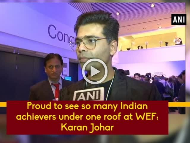 Proud to see so many Indian achievers under one roof at WEF: Karan Johar