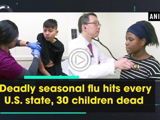 Deadly seasonal flu hits every U.S. state, 30 children dead