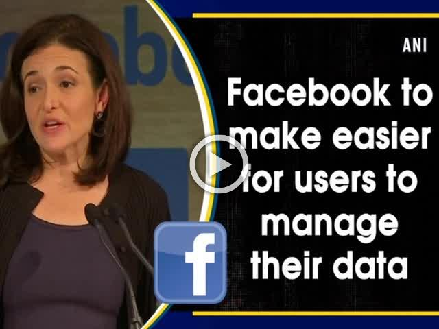 Facebook to make easier for users to manage their data