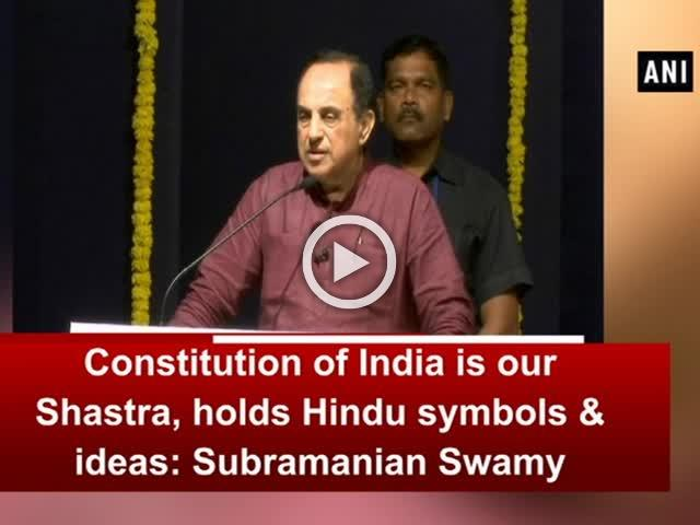 Constitution of India is our Shastra, holds Hindu symbols & ideas: Subramanian Swamy