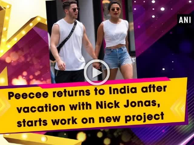 Peecee returns to India after vacation with Nick Jonas, starts work on new project