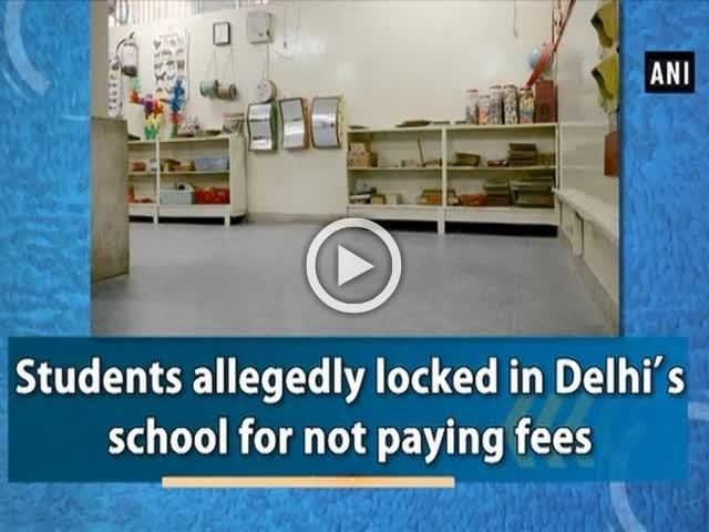 Students allegedly locked in Delhi's school for not paying fees