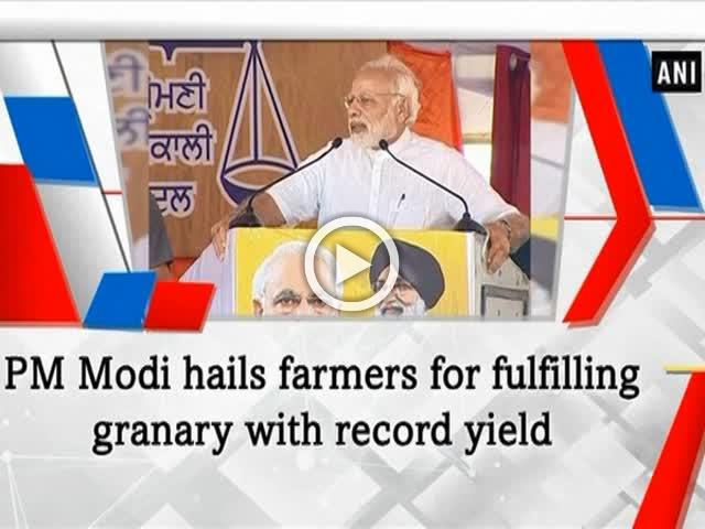 PM Modi hails farmers for fulfilling granary with record yield