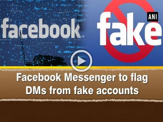 Facebook Messenger to flag DMs from fake accounts