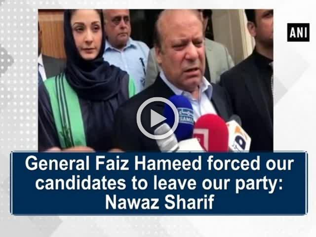 General Faiz Hameed forced our candidates to leave our party: Nawaz Sharif