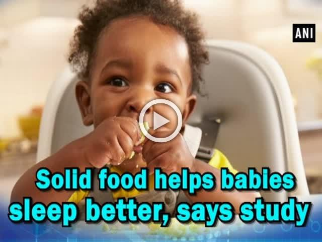 Solid food helps babies sleep better, says study