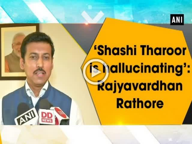 'Shashi Tharoor is hallucinating': Rajyavardhan Rathore