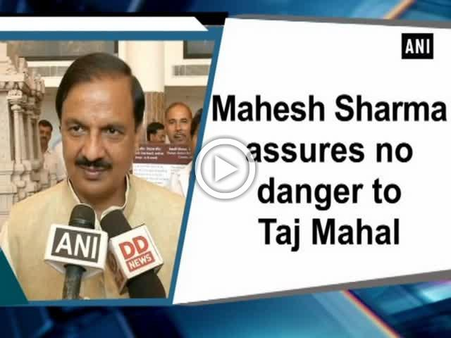 Mahesh Sharma assures no danger to Taj Mahal