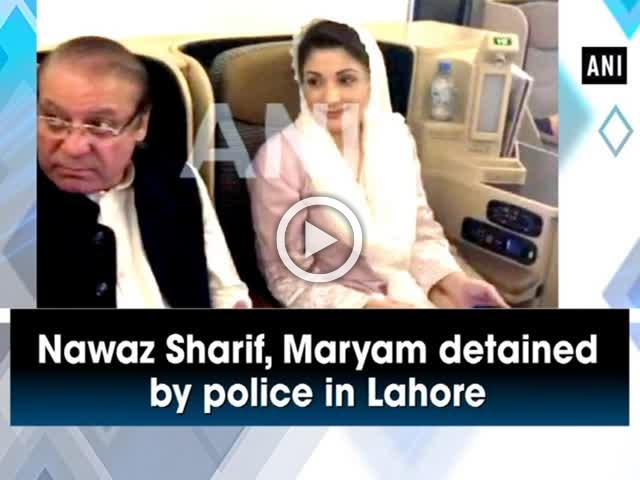 Nawaz Sharif, Maryam detained by police in Lahore