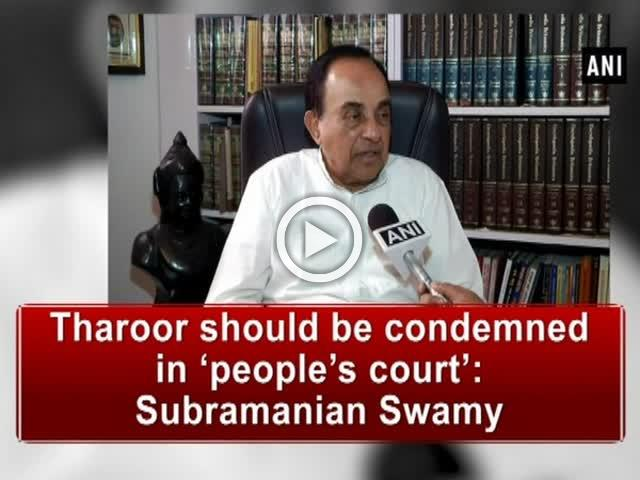 Tharoor should be condemned in 'people's court': Subramanian Swamy