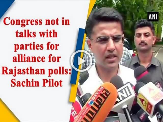 Congress not in talks with parties for alliance for Rajasthan polls: Sachin Pilot