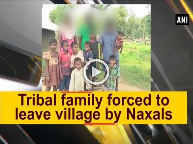 Tribal family forced to leave village by Naxals