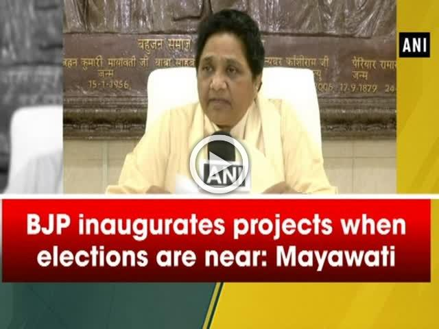 BJP inaugurates projects when elections are near: Mayawati
