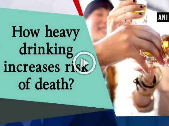 How heavy drinking increases risk of death?