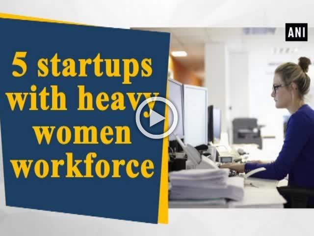 5 startups with heavy women workforce