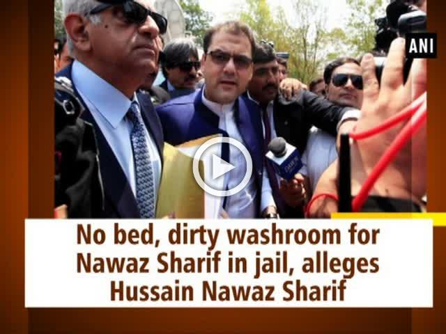 No bed, dirty washroom for Nawaz Sharif in jail, alleges Hussain Nawaz Sharif