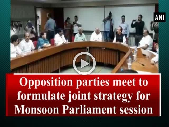 Opposition parties meet to formulate joint strategy for Monsoon Parliament session