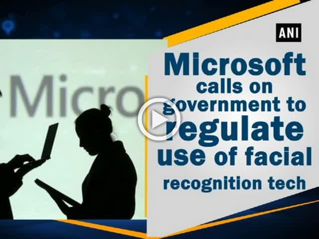 Microsoft calls on government to regulate use of facial recognition tech