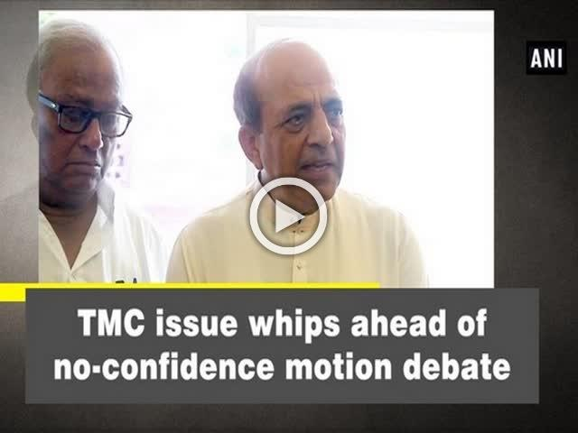 TMC issue whips ahead of no-confidence motion debate