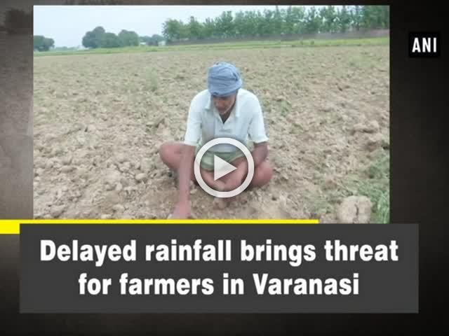 Delayed rainfall brings threat for farmers in Varanasi