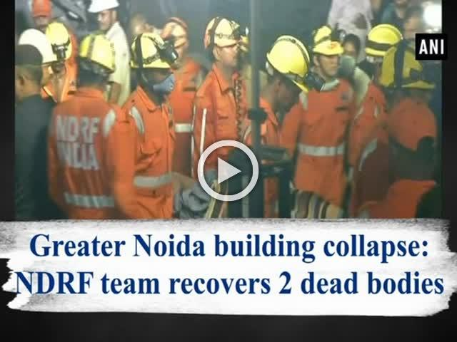 Greater Noida building collapse: NDRF team recovers 2 dead bodies