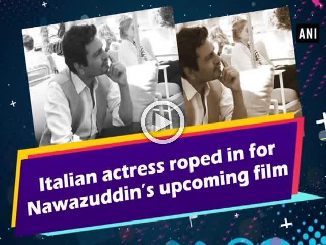 Italian actress roped in for Nawazuddin's upcoming film