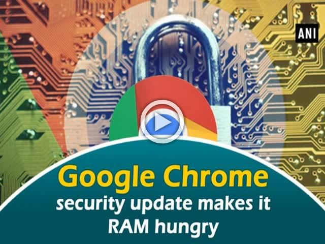 Google Chrome security update makes it RAM hungry