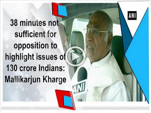 38 minutes not sufficient for opposition to highlight issues: Mallikarjun Kharge