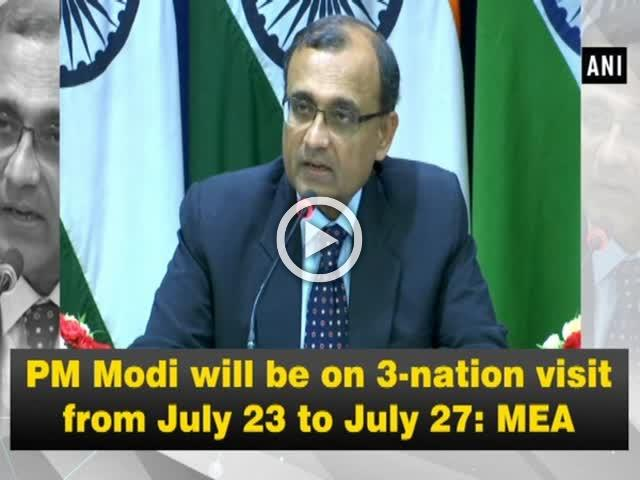 PM Modi will be on 3-nation visit from July 23 to July 27: MEA